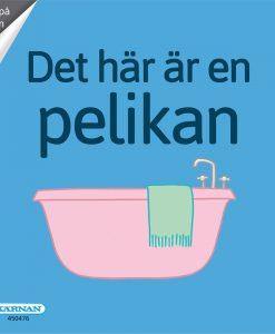 Kärnan Barnbok Det Här Är En Pelikan